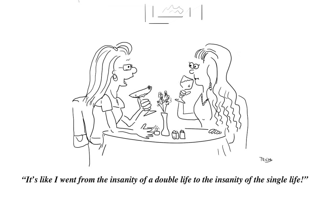 Afder the insanity of the double life comes the insanity of the single life