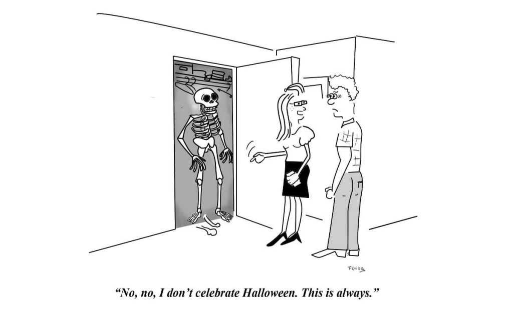 A woman saying the skeleton in her closet is not for halloween, it's always there